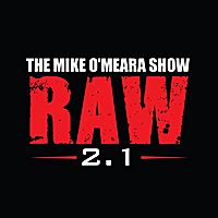 The Mike O'Meara Show | RAW 2.1