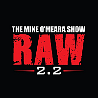 The Mike O'Meara Show | RAW 2.2