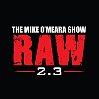 The Mike O'Meara Show | RAW 2.3