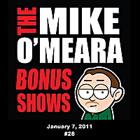 The Mike O'Meara Show | Bonus Show #28: Jan 7, 2011