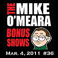 The Mike O'Meara Show | Bonus Show #36: Mar. 4, 2011