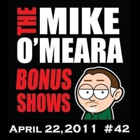 The Mike O'Meara Show | Bonus Show #42: Apr. 22, 2011