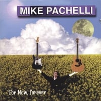 Mike Pachelli | For Now, Forever