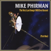 Mike Phirman | The Very Last Songs I Will Ever Record (Part 1)