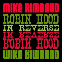 Mike Rimbaud | Robin Hood in Reverse