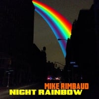 Mike Rimbaud | Night Rainbow