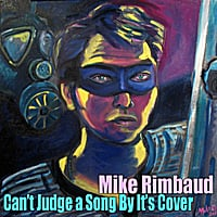 Mike Rimbaud | Can't Judge a Song By It's Cover