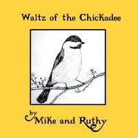 Mike and Ruthy | Waltz of the Chickadee