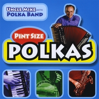 Uncle Mike and his Polka Band | Pint Size Polkas, Vol. One