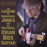 Mike Snowden | The Legend of Boondock Jones and His Faithful Cigar Box Guitar