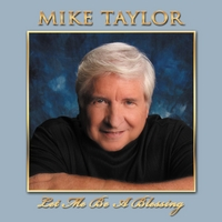Mike Taylor | Let Me Be a Blessing