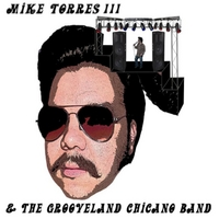 Mike Torres III & The Grooveland Chicano Band | Mike Torres III & The Grooveland Chicano Band