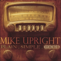 Mike Upright | Plain. Simple. Good.