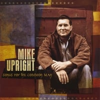 Mike Upright | Songs For The Common Man