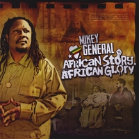 Mikey General | African Story, African Glory