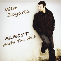Mike Zogaria | Almost Worth the Wait