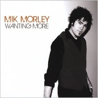 Mik Morley | Wanting More