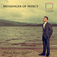 Milad Raza Qadri | Messenger of Mercy