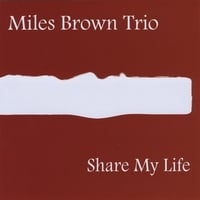 Miles Brown Trio | Share My Life