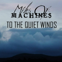 Miles of Machines | To the Quiet Winds