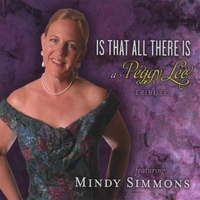 Mindy Simmons | Is That All There Is, a tribute to Peggy Lee