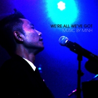 Minh | We're All We've Got