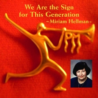 Miriam Hellman | We Are the Sign for This Generation