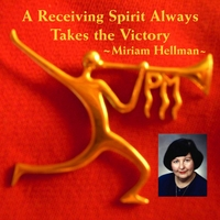Miriam Hellman | A Receiving Spirit Always Takes the Victory