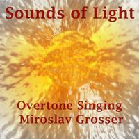 Miroslav Grosser | Sounds of Light - Overtone Singing Solo