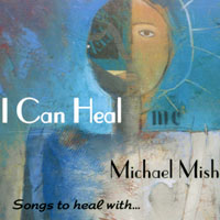 Michael Mish | I Can Heal