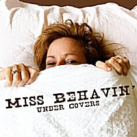 Miss Behavin' | Under Covers Part I