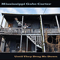 Mississippi Gabe Carter | Until They Drag Me Down