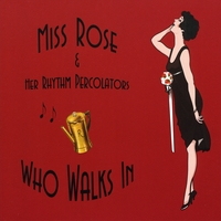 Miss Rose & Her Rhythm Percolators | Who Walks In