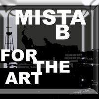 Mista B | For the Art