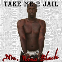 Mista Nino Black | Take Me 2 Jail