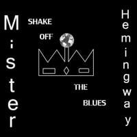 Mister Hemingway | Shake Off the Blues
