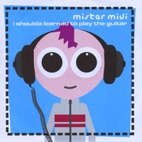 Mister Midi | I Shoulda Learned To Play The Guitar