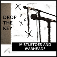 Mistletoes and Warheads | Drop the Key