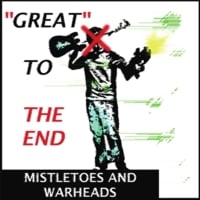 "Mistletoes and Warheads | ""Great"" To the End"