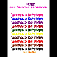 Misz the Groove Producer | Weekend Getaway