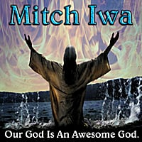 Mitch Iwa | Our God Is An Awesome God