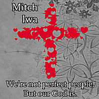 Mitch Iwa | We're Not Perfect People, But Our God Is