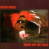 Mitch Ryder | Naked But Not Dead