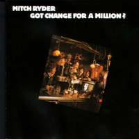 Mitch Ryder | Got Change For A Million