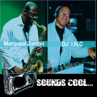 Marqueal Jordan & DJ INC | Sounds Cool