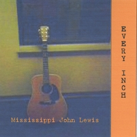 Mississippi John Lewis | Every Inch