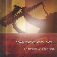 Michael J. Parlett | Waiting on you