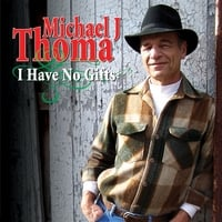 Michael J Thoma | I Have No Gifts