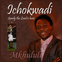 Mkhululi | Ichokwadi (Surely the Lord Is Here)