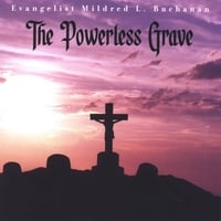 Evangelist Mildred L. Buchanan | The Powerless Grave